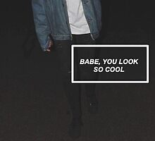 babe, you look so cool by alanamarshall