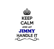 Keep Calm and Let JIMMY Handle it Photographic Print