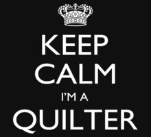 Keep Calm I'm A Quilter - Tshirts, Mobile Covers and Posters by custom222