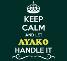Keep Calm and Let AYAKO Handle it T-Shirt