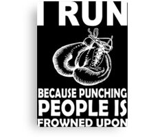I Run Because Punching Peoples Is Frowned Upon - Funny Tshirt Canvas Print
