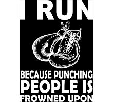 I Run Because Punching Peoples Is Frowned Upon - Funny Tshirt Photographic Print
