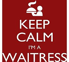 Keep Calm I'm A Waitress - Tshirts, Mobile Covers and Posters Photographic Print