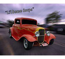 "1932 Ford 3 Window Coupe""Li'l Deuce Coupe "" Photographic Print"
