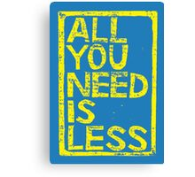 All You Need Is Less Canvas Print