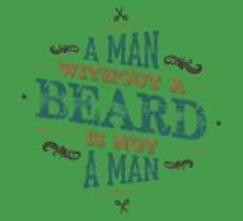A MAN WITHOUT A BEARD IS NOT A MAN Kids Tee