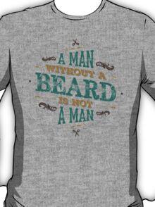 A MAN WITHOUT A BEARD IS NOT A MAN T-Shirt