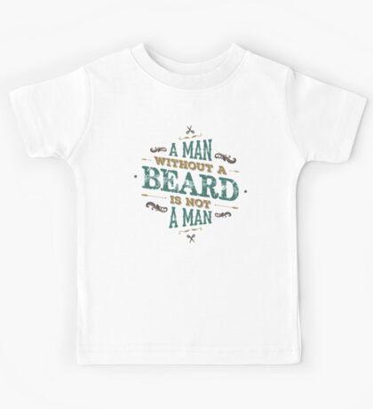 A MAN WITHOUT A BEARD IS NOT A MAN Kids Tee