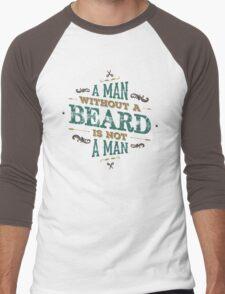 A MAN WITHOUT A BEARD IS NOT A MAN Men's Baseball ¾ T-Shirt