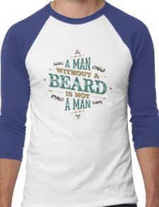 A MAN WITHOUT A BEARD IS NOT A MAN Men's Baseball ¾ T-Shirt