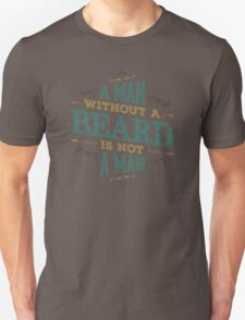 A MAN WITHOUT A BEARD IS NOT A MAN Unisex T-Shirt