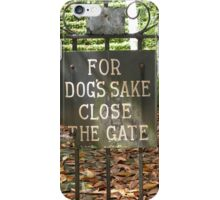 """For Dog's Sake Close the Gate"" iPhone Case/Skin"