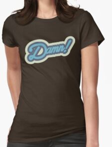 DAMN ! Womens Fitted T-Shirt