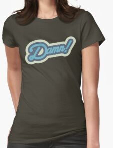 DAMN ! Womens Fitted T-Shirt