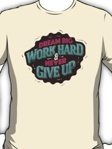 DREAM BIG WORK HARD T-Shirt