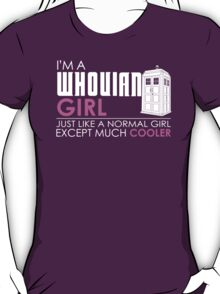 I'm A Whovian Girl Just Like A Normal Girl Except Much Cooler T-Shirt