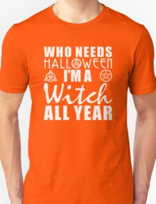 Who Needs Halloween I'm A Witch All Year T-Shirt