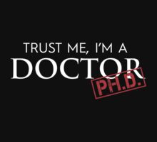 Trust Me, I'm A Doctor PH.D. by classydesigns