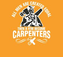 All Men Are Created Equal Then A Few Become Carpenters T-Shirt