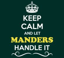 Keep Calm and Let MANDERS Handle it by Neilbry