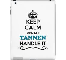Keep Calm and Let TANNEN Handle it iPad Case/Skin