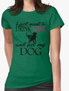I JUST WANT TO DRINK WINE AND PET MY DOG Womens Fitted T-Shirt