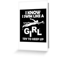 I KNOW I SWIM LIKE A GIRL TRY TO KEEP UP Greeting Card