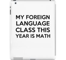 My foreign language class is math  iPad Case/Skin