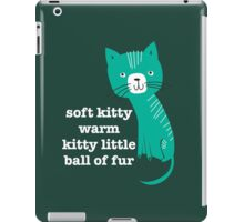 soft kitty warm kitty little ball of fur iPad Case/Skin