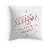 Shut up Barnaby you insensitive Wanker. Throw Pillow