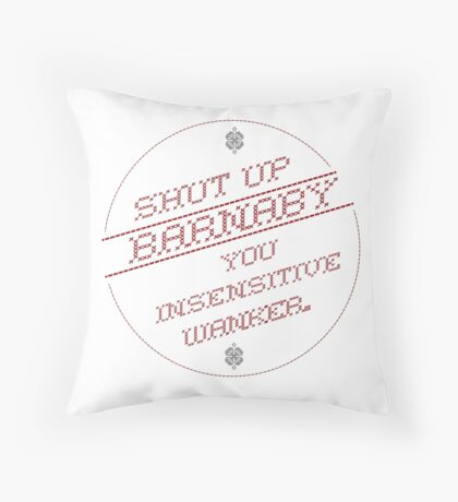 Shut up Barnaby you insensitive Wanker. Throw Pillow