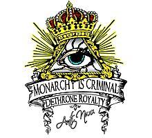 Anti NWO - Monarchy Is Criminal Photographic Print