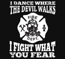 I Dance Where The Devil Walks I Fight What You Fear - Custom Tshirt by funnyshirts2015