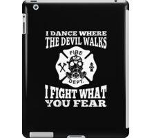 I Dance Where The Devil Walks I Fight What You Fear - Custom Tshirt iPad Case/Skin
