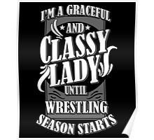 I'M A GRACEFUL AND CLASSY LADY UNTIL WRESTLING SEASON STARTS Poster