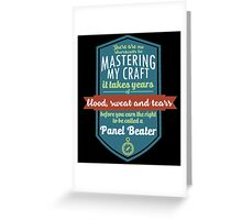 """""""There are no shortcuts to Mastering My Craft, it takes years of blood, sweat and tears before you earn the right to be called a Panel Beater"""" Collection #450162 Greeting Card"""