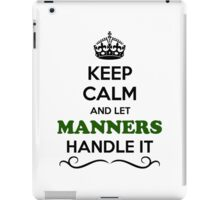 Keep Calm and Let MANNERS Handle it iPad Case/Skin