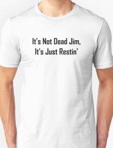 It's Not Dead Jim, It's Just Restin' T-Shirt