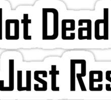 It's Not Dead Jim, It's Just Restin' Sticker