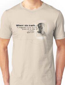 Pythagoras thinks I'm dumb Unisex T-Shirt