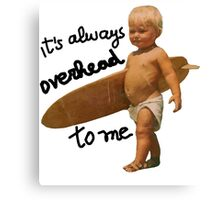 It's always overhead to me - SurferMagazine Baby Canvas Print