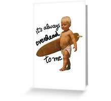 It's always overhead to me - SurferMagazine Baby Greeting Card