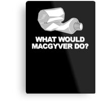 What would Macgyver Do? Metal Print