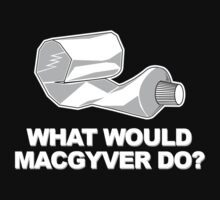 What would Macgyver Do? by McPod