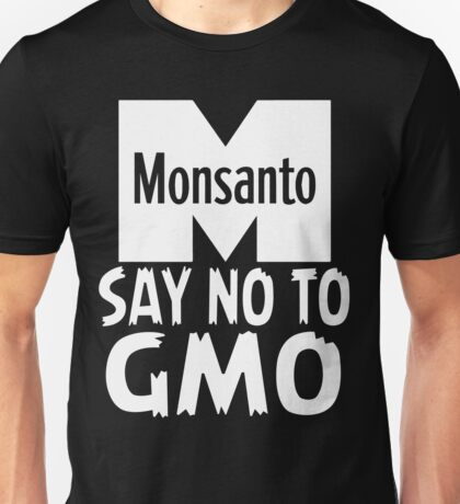 Anti Monsanto - Say No To GMO Unisex T-Shirt