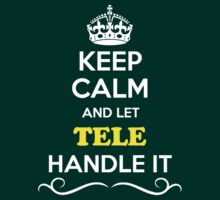 Keep Calm and Let TELE Handle it by yourname