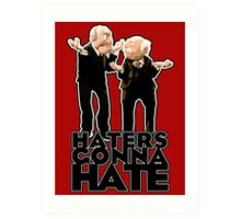 Statler and Waldorf - Haters Gonna Hate Art Print