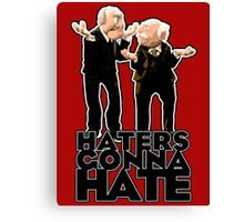 Statler and Waldorf - Haters Gonna Hate Canvas Print
