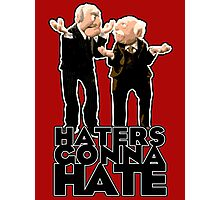 Statler and Waldorf - Haters Gonna Hate Photographic Print