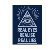 Real Eyes Realise Real Lies Art Print